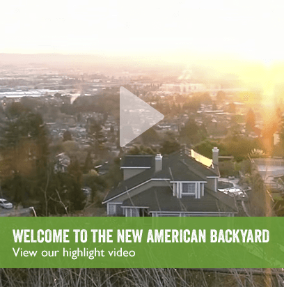 WELCOME TO THE NEW AMERICAN BACKYARD View our highlight video
